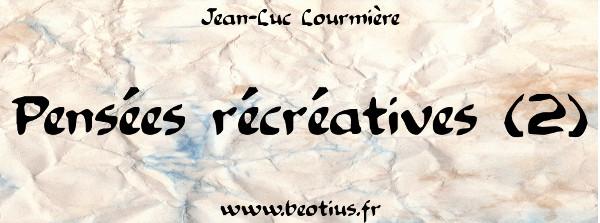 Pensées récréatives (2)