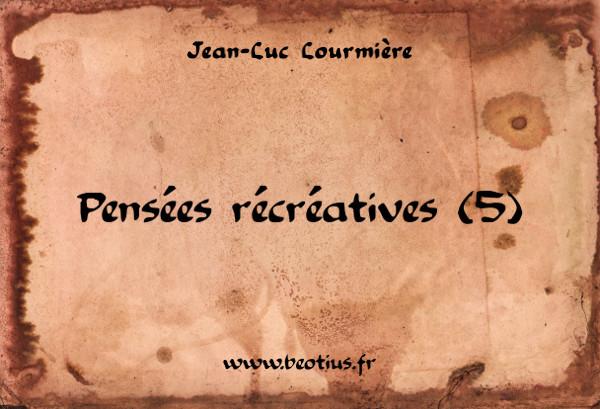 Pensées récréatives (5)